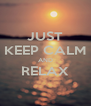 JUST KEEP CALM AND RELAX  - Personalised Poster A4 size