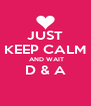 JUST KEEP CALM  AND WAIT D & A  - Personalised Poster A4 size