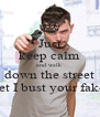 Just keep calm and walk down the street & I bet I bust your fake ahh - Personalised Poster A4 size