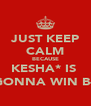JUST KEEP CALM BECAUSE KESHA* IS  GONNA WIN B-) - Personalised Poster A4 size