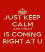 JUST KEEP CALM TOM DALEY IS COMING RIGHT AT U - Personalised Poster A4 size