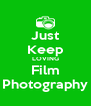 Just Keep LOVING Film Photography - Personalised Poster A4 size