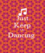 Just Keep On Dancing   - Personalised Poster A4 size