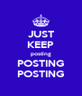 JUST KEEP posting POSTING POSTING - Personalised Poster A4 size