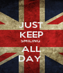 JUST KEEP SMILING  ALL DAY  - Personalised Poster A4 size