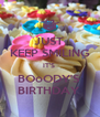 JUST  KEEP SMILING IT'S  BOoODY'S  BIRTHDAY  - Personalised Poster A4 size