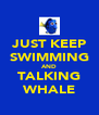 JUST KEEP SWIMMING AND TALKING WHALE - Personalised Poster A4 size