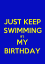 JUST KEEP SWIMMING IT'S MY BIRTHDAY - Personalised Poster A4 size