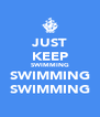 JUST KEEP SWIMMING SWIMMING SWIMMING - Personalised Poster A4 size