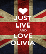 JUST LIVE AND LOVE OLIVIA - Personalised Poster A4 size