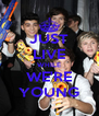 JUST LIVE WHILE WE'RE YOUNG - Personalised Poster A4 size