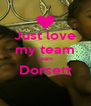 Just love my team Team  Dorsett  - Personalised Poster A4 size