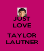 JUST LOVE  TAYLOR LAUTNER - Personalised Poster A4 size