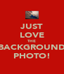 JUST LOVE THE BACKGROUND PHOTO! - Personalised Poster A4 size