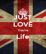 JUST LOVE You're Life  - Personalised Poster A4 size