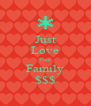 Just Love Your Family $$$ - Personalised Poster A4 size