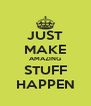 JUST MAKE AMAZING STUFF HAPPEN - Personalised Poster A4 size