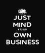 JUST MIND YOUR OWN BUSINESS - Personalised Poster A4 size