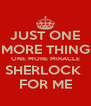 JUST ONE MORE THING ONE MORE MIRACLE SHERLOCK  FOR ME - Personalised Poster A4 size