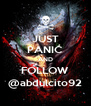 JUST PANIC AND FOLLOW @abdulcito92 - Personalised Poster A4 size