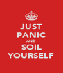 JUST PANIC AND SOIL YOURSELF - Personalised Poster A4 size