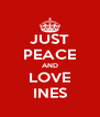 JUST PEACE AND LOVE INES - Personalised Poster A4 size