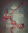 JUST PRACTICE AND ALL IS COMING - Personalised Poster A4 size