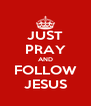 JUST PRAY AND FOLLOW JESUS - Personalised Poster A4 size