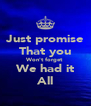 Just promise That you Won't forget We had it All - Personalised Poster A4 size