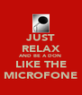 JUST RELAX AND BE A DON  LIKE THE MICROFONE - Personalised Poster A4 size