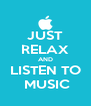 JUST RELAX AND LISTEN TO  MUSIC - Personalised Poster A4 size