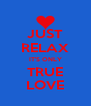 JUST RELAX IT'S ONLY TRUE LOVE - Personalised Poster A4 size