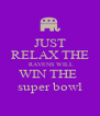 JUST RELAX THE  RAVENS WILL WIN THE  super bowl - Personalised Poster A4 size