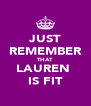 JUST REMEMBER THAT LAUREN  IS FIT - Personalised Poster A4 size