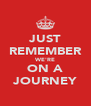 JUST REMEMBER WE'RE ON A JOURNEY - Personalised Poster A4 size