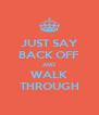 JUST SAY BACK OFF AND WALK THROUGH - Personalised Poster A4 size