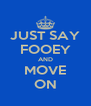 JUST SAY FOOEY AND MOVE ON - Personalised Poster A4 size