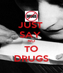 JUST  SAY  NO TO DRUGS - Personalised Poster A4 size
