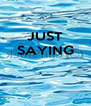 JUST SAYING    - Personalised Poster A4 size