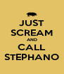 JUST SCREAM AND CALL STEPHANO - Personalised Poster A4 size