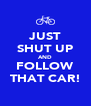 JUST SHUT UP AND FOLLOW THAT CAR! - Personalised Poster A4 size