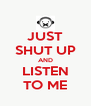 JUST SHUT UP AND LISTEN TO ME - Personalised Poster A4 size