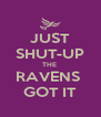 JUST SHUT-UP THE  RAVENS  GOT IT - Personalised Poster A4 size