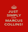JUST  SIMPLY LOVE MARCUS COLLINS! - Personalised Poster A4 size