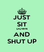 JUST SIT DOWN AND SHUT UP - Personalised Poster A4 size