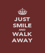 JUST SMILE AND WALK AWAY - Personalised Poster A4 size
