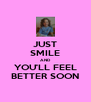 JUST SMILE AND YOU'LL FEEL BETTER SOON - Personalised Poster A4 size