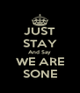 JUST STAY And Say WE ARE SONE - Personalised Poster A4 size