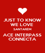 JUST TO KNOW WE LOVE  SANTARÉM ACE INTERPASS CONNECTA - Personalised Poster A4 size