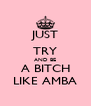 JUST TRY AND BE A BITCH LIKE AMBA - Personalised Poster A4 size